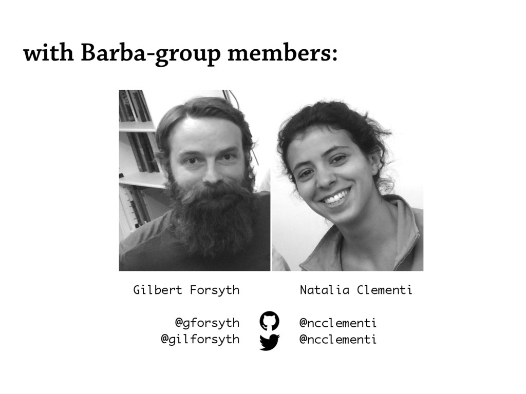 with Barba-group members: Gilbert Forsyth @gfor...