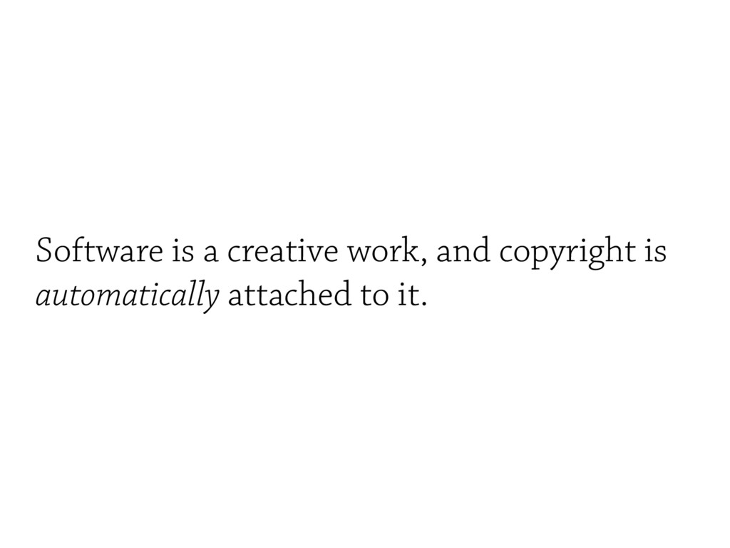 Software is a creative work, and copyright is a...