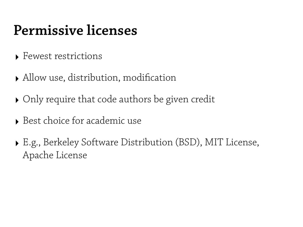 Permissive licenses ‣ Fewest restrictions ‣ All...