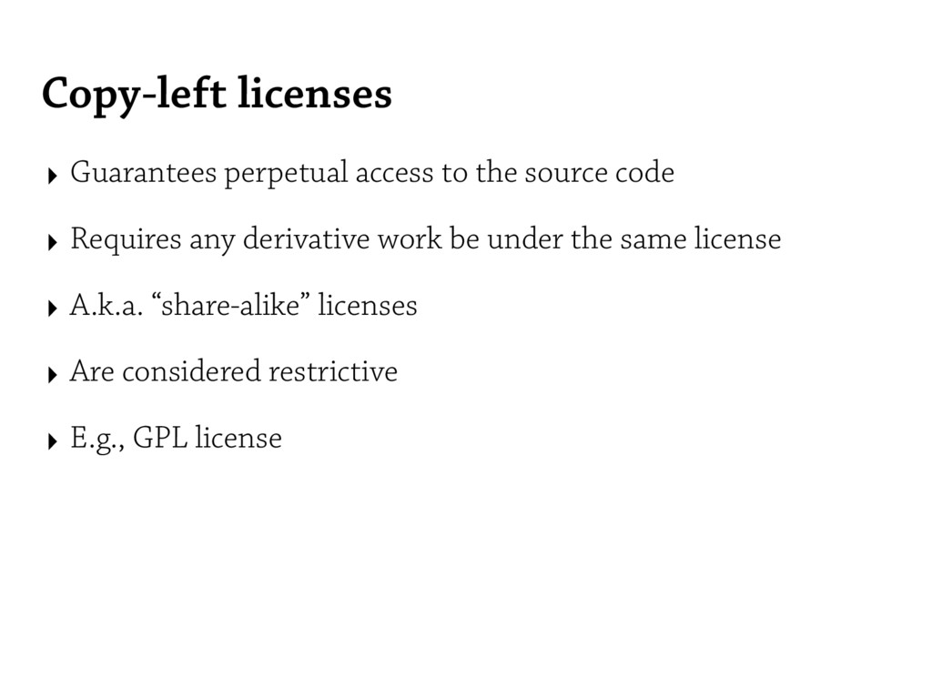 Copy-left licenses ‣ Guarantees perpetual acces...