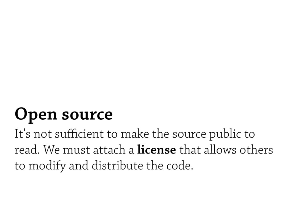 Open source It's not sufficient to make the sourc...