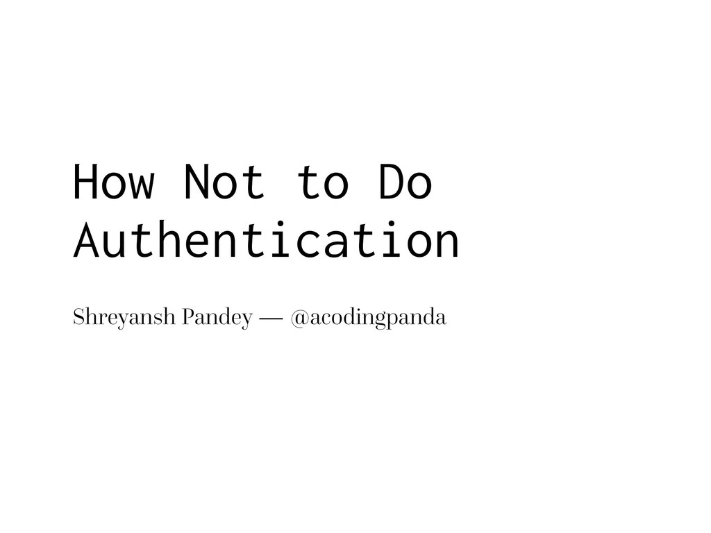 Shreyansh Pandey — @acodingpanda How Not to Do ...