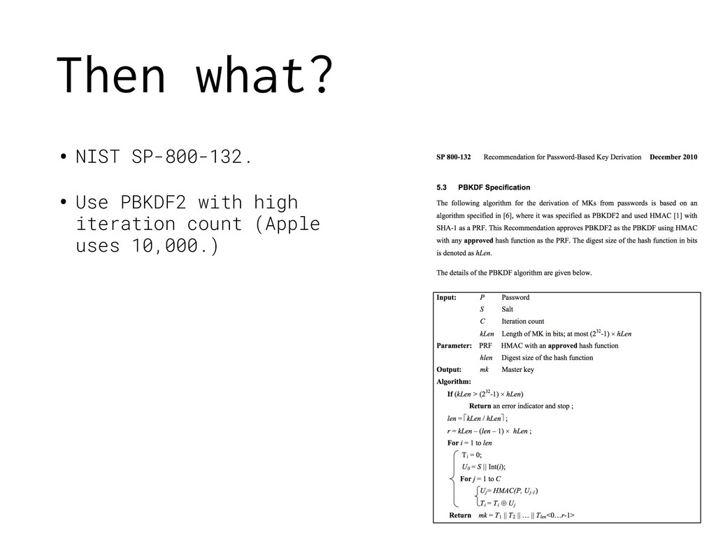 Then what? • NIST SP-800-132. • Use PBKDF2 with...
