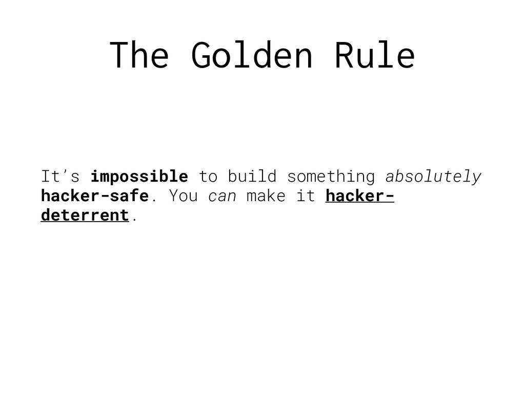 The Golden Rule It's impossible to build someth...