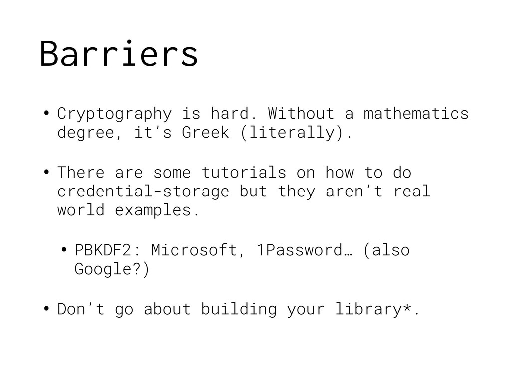 Barriers • Cryptography is hard. Without a math...