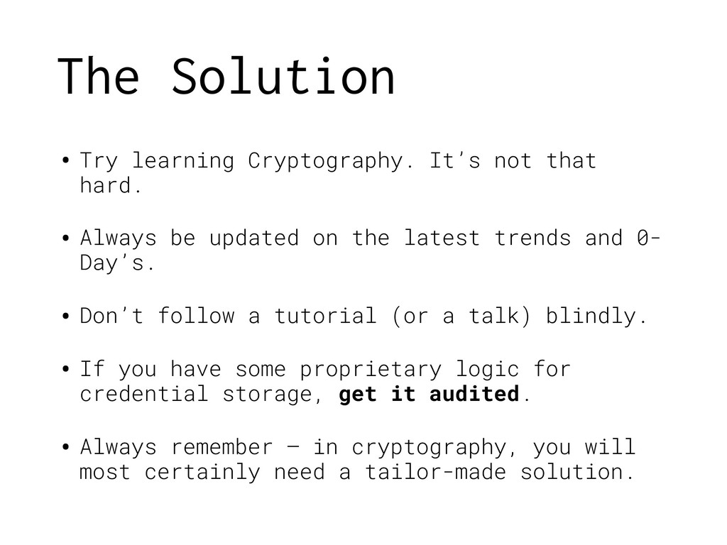 The Solution •Try learning Cryptography. It's n...