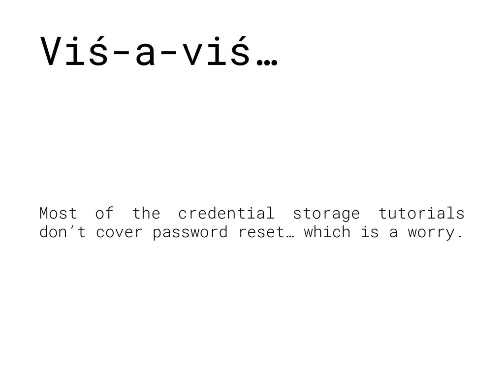 Viś-a-viś… Most of the credential storage tutor...