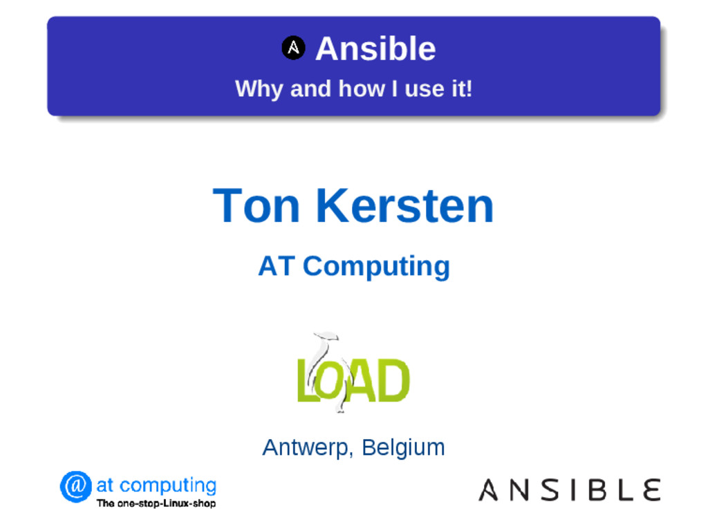 Ansible Why and how I use it! Ton Kersten AT Co...