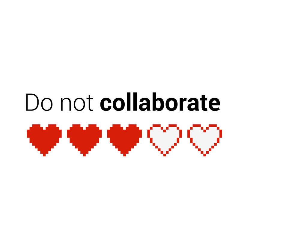 Do not collaborate