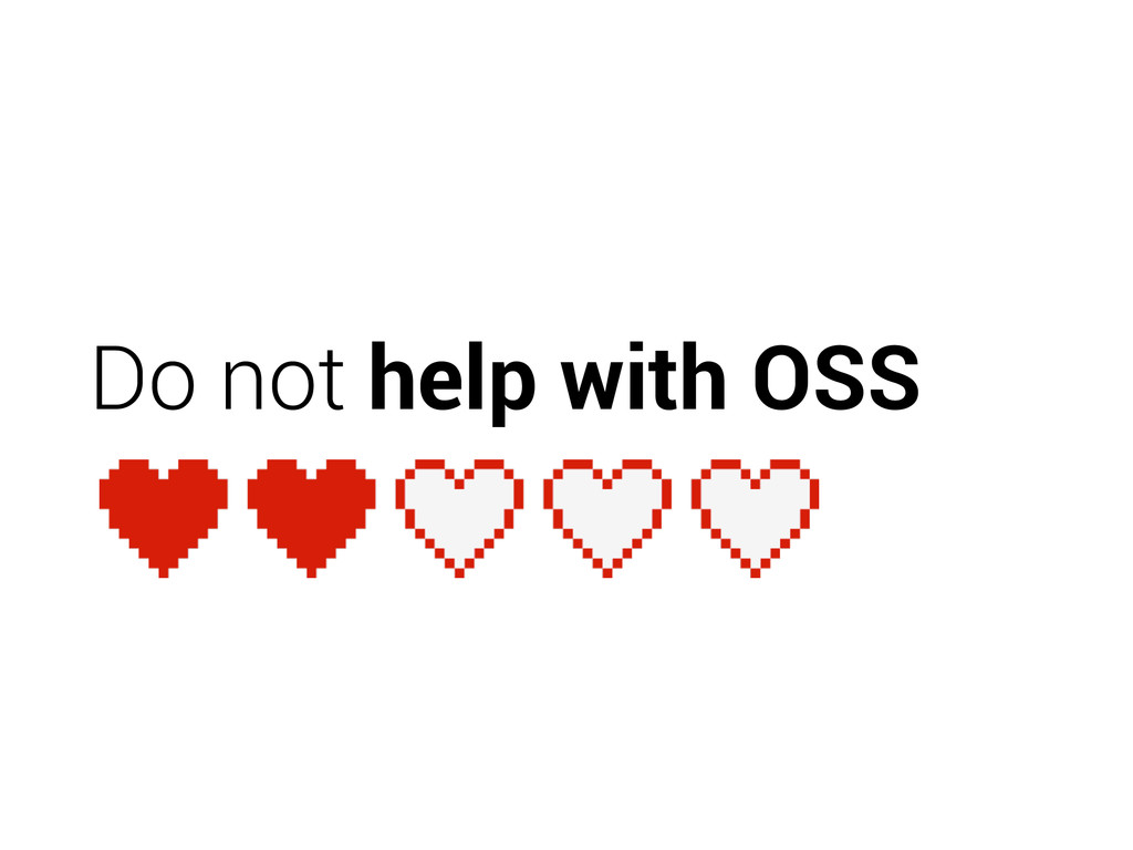 Do not help with OSS