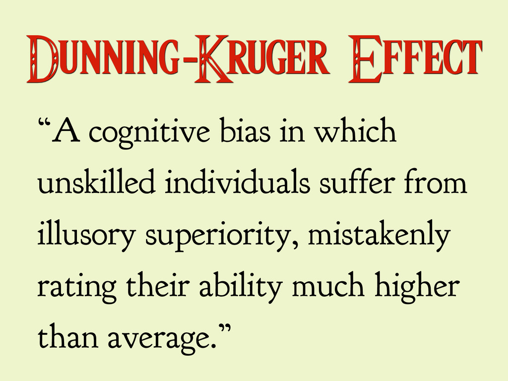 """Dunning-Kruger Effect """"A cognitive bias in whic..."""
