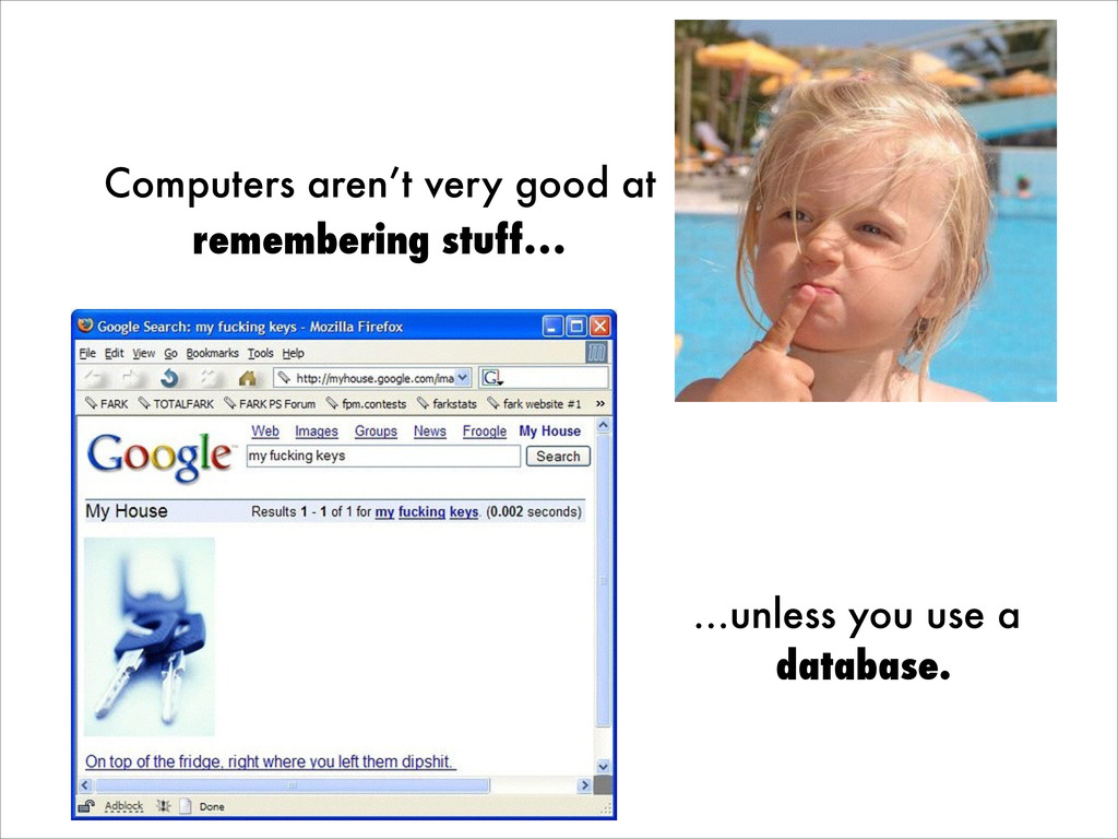 Computers aren't very good at remembering stuff...