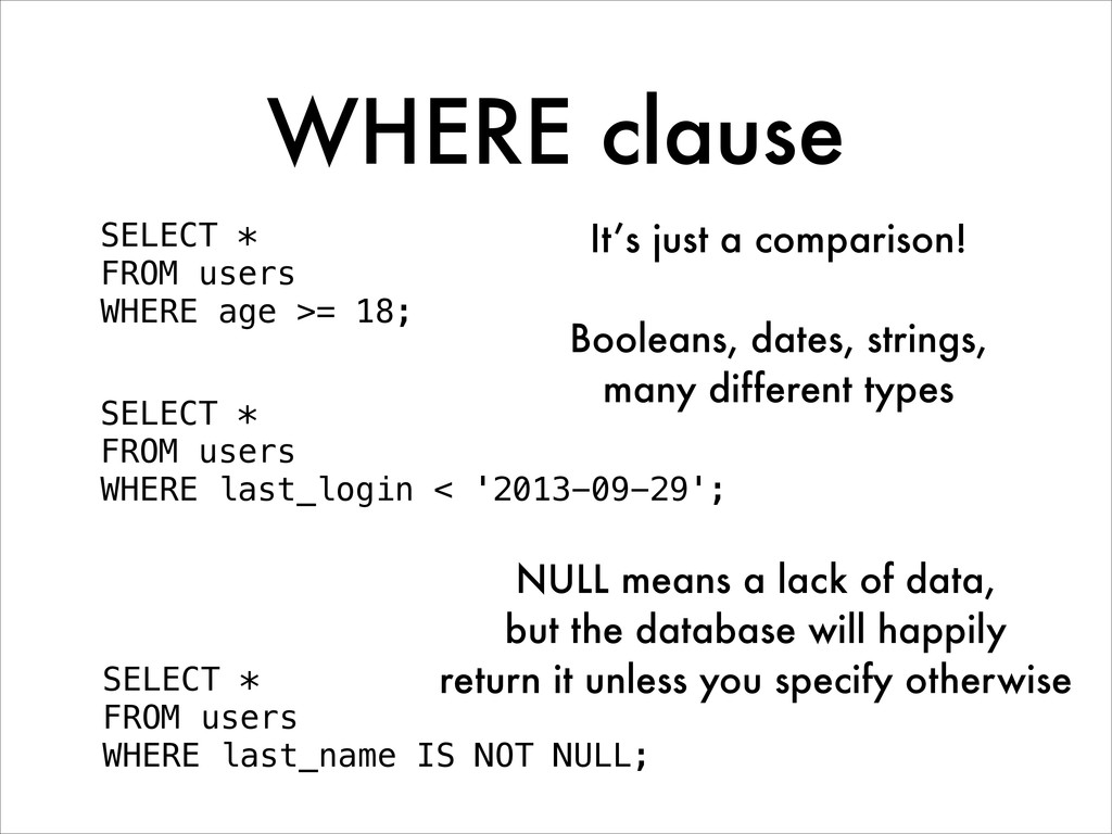 WHERE clause SELECT * FROM users WHERE age >= 1...