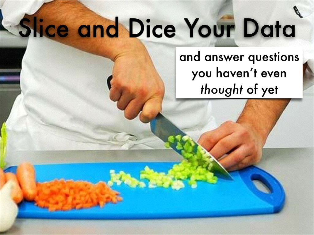 Slice and Dice Your Data and answer questions y...
