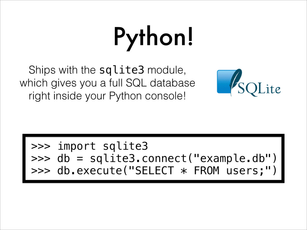 Python! Ships with the sqlite3 module, which gi...