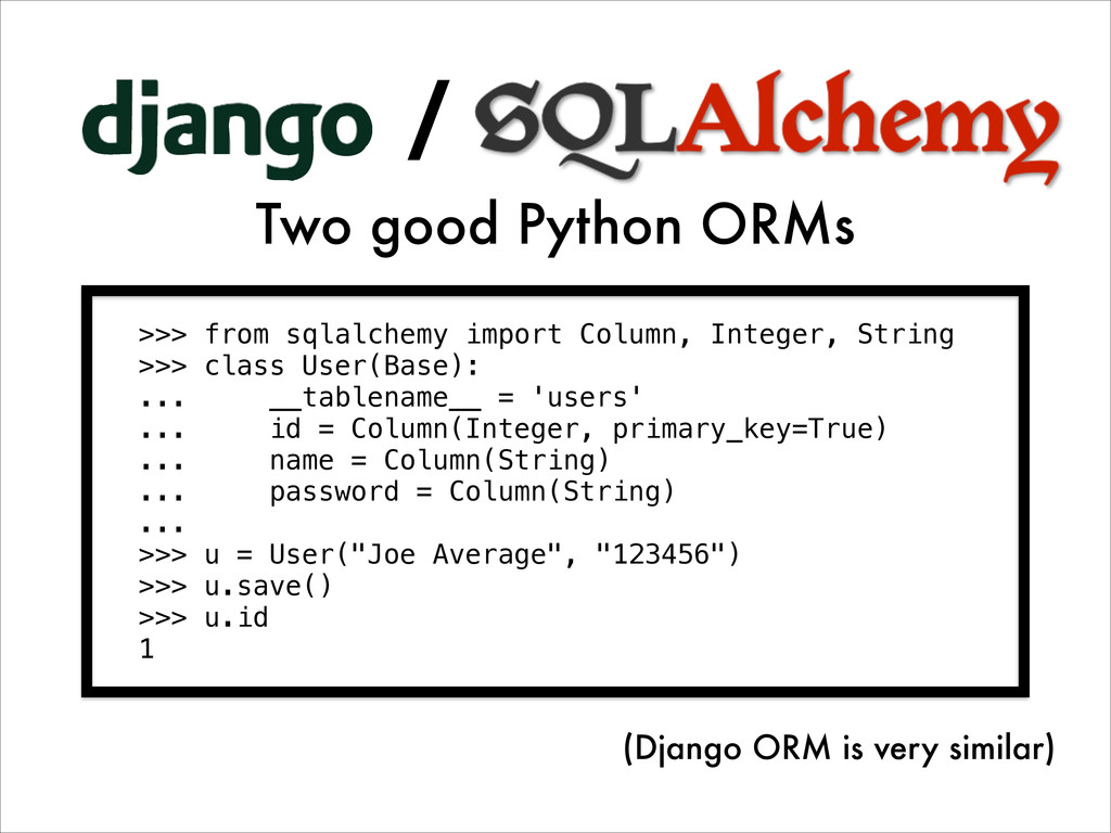 / Two good Python ORMs >>> from sqlalchemy impo...