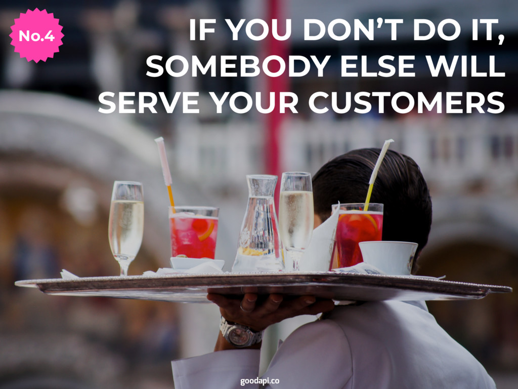 IF YOU DON'T DO IT, SOMEBODY ELSE WILL SERVE YO...