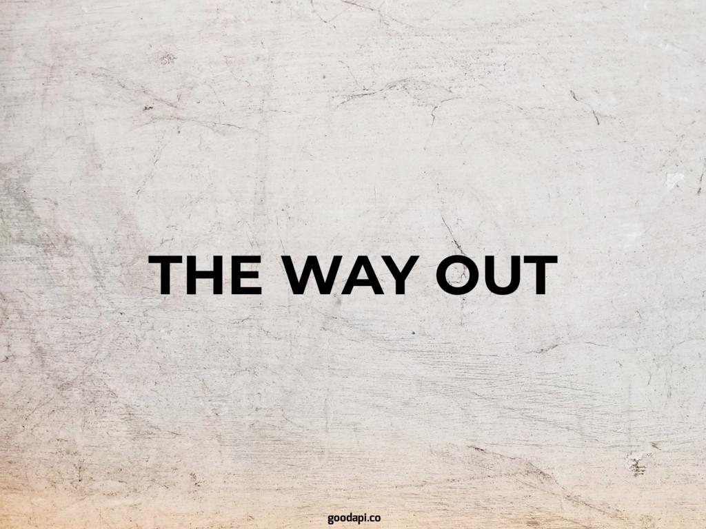 THE WAY OUT goodapi.co