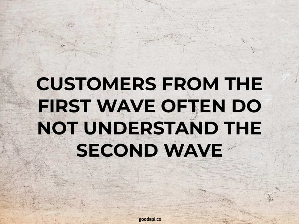 CUSTOMERS FROM THE FIRST WAVE OFTEN DO NOT UNDE...