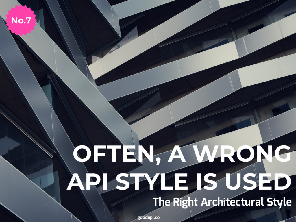 OFTEN, A WRONG API STYLE IS USED The Right Arch...