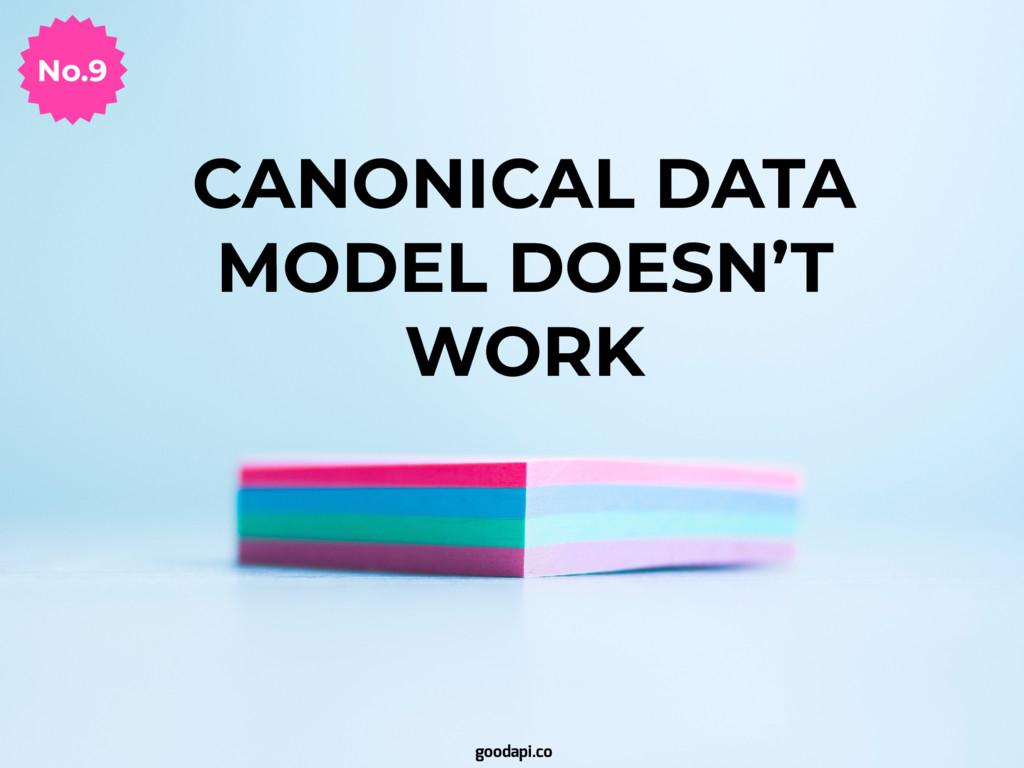 CANONICAL DATA MODEL DOESN'T WORK No.9 goodapi....