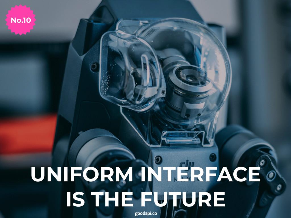 UNIFORM INTERFACE IS THE FUTURE No.10 goodapi.co