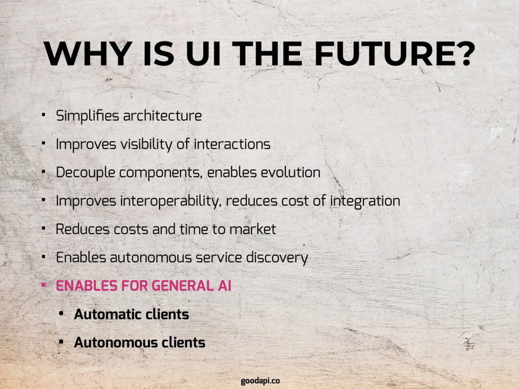 WHY IS UI THE FUTURE? • Simplifies architecture ...