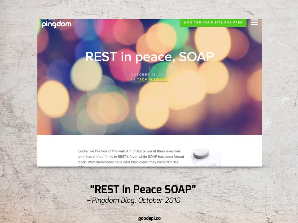 "– Pingdom Blog, October 2010 ""REST in Peace SOA..."