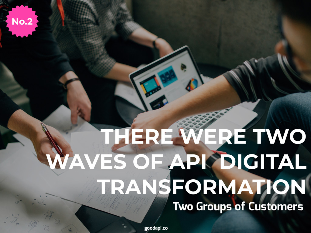 THERE WERE TWO WAVES OF API DIGITAL TRANSFORMAT...