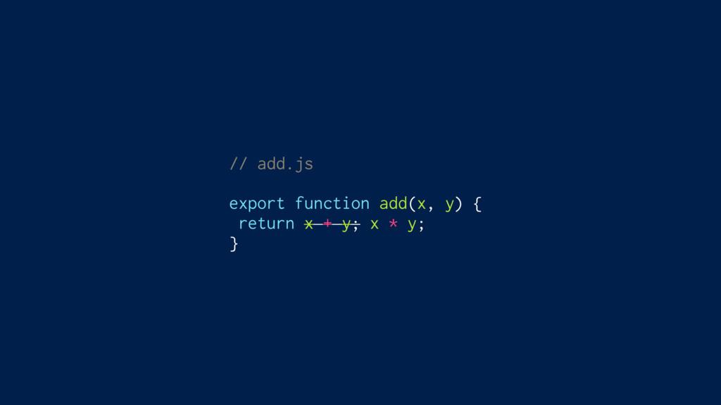 // add.js export function add(x, y) { return x ...