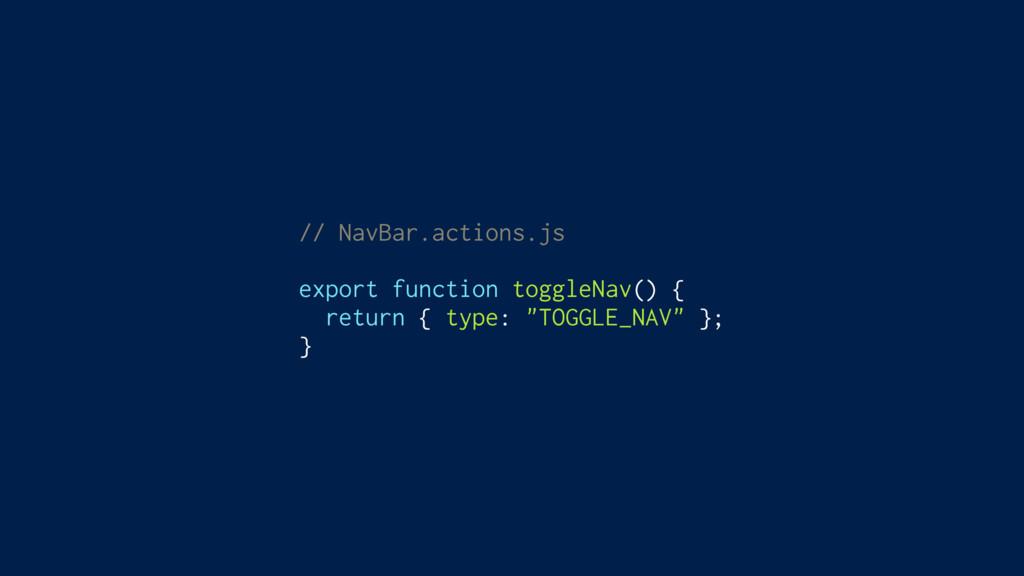 // NavBar.actions.js export function toggleNav(...