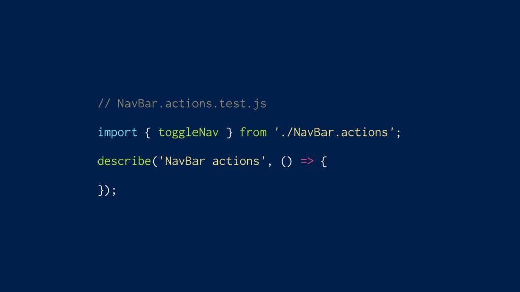 // NavBar.actions.test.js import { toggleNav } ...
