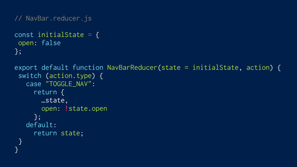 // NavBar.reducer.js const initialState = { ope...