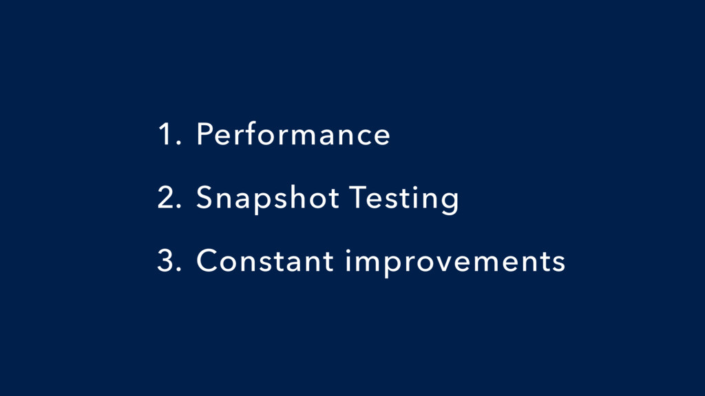 1. Performance 2. Snapshot Testing 3. Constant ...