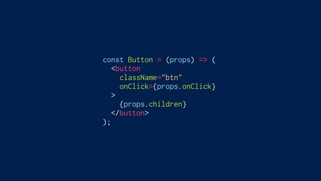 """const Button = (props) => ( <button className=""""..."""