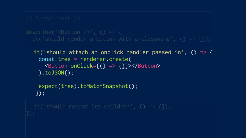 // Button.test.js describe('<Button />', () => ...