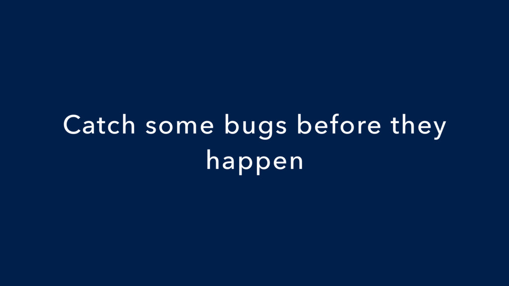 Catch some bugs before they happen