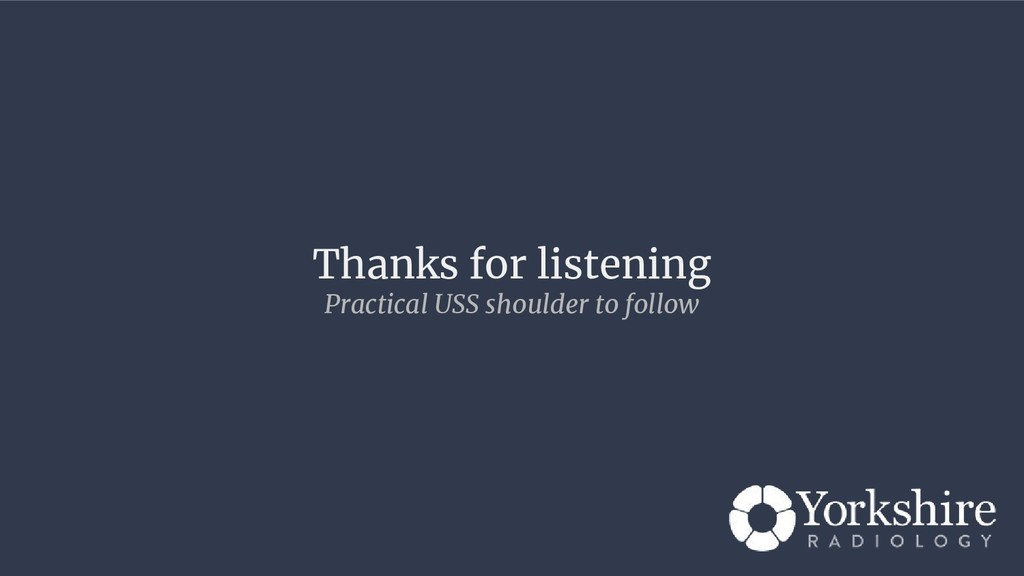 Thanks for listening Practical USS shoulder to ...