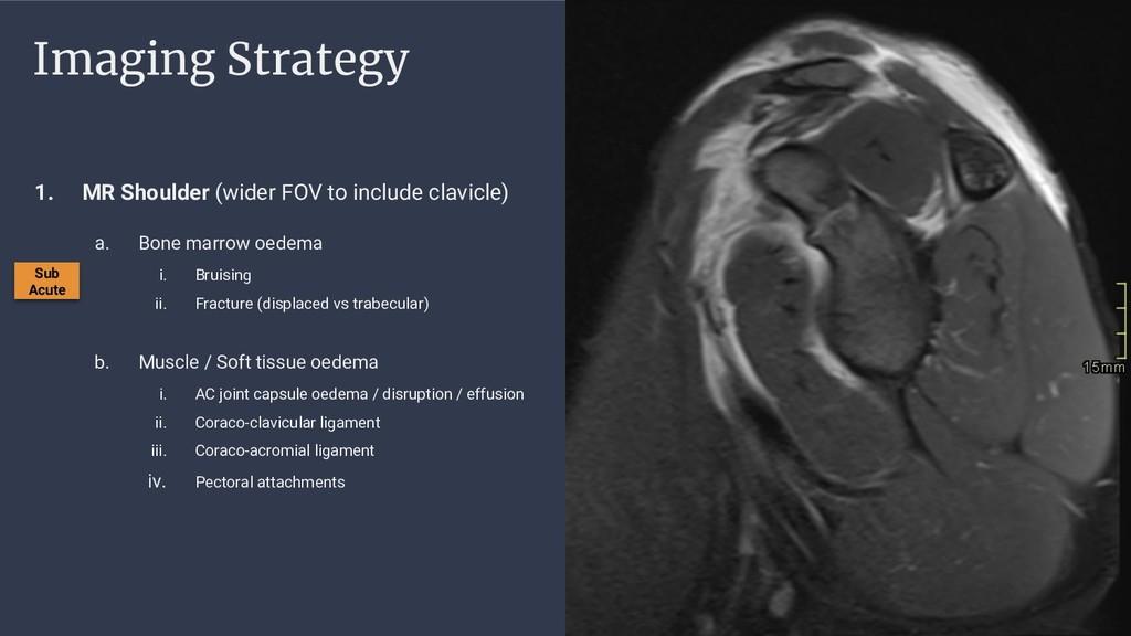 Imaging Strategy 1. MR Shoulder (wider FOV to i...