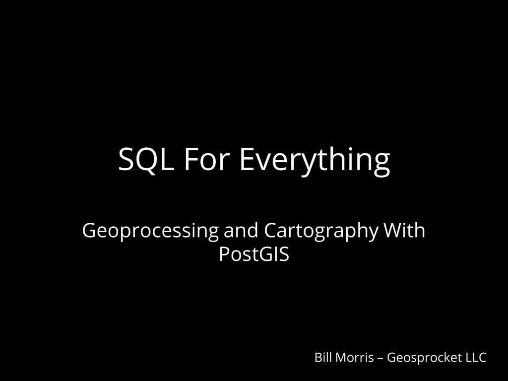 SQL For Everything Geoprocessing and Cartograph...