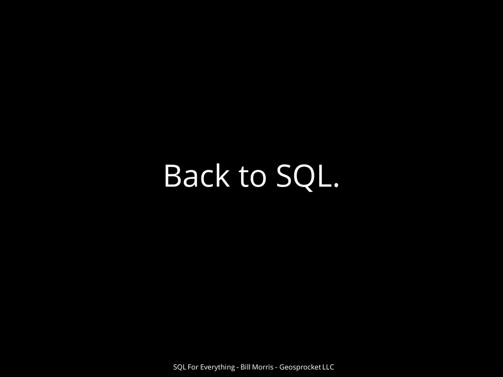 Back to SQL. SQL For Everything - Bill Morris -...