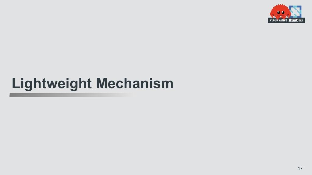 Lightweight Mechanism 17