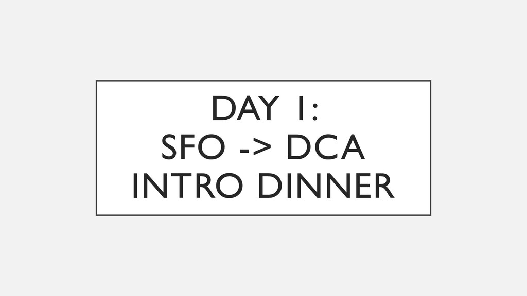 DAY 1: SFO -> DCA INTRO DINNER