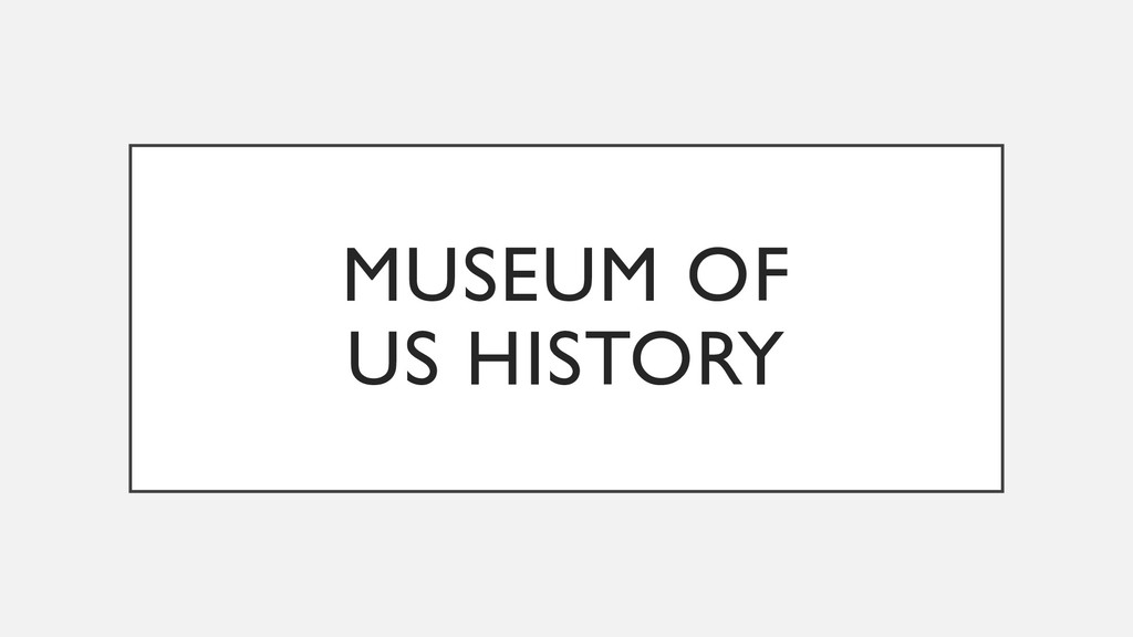 MUSEUM OF US HISTORY