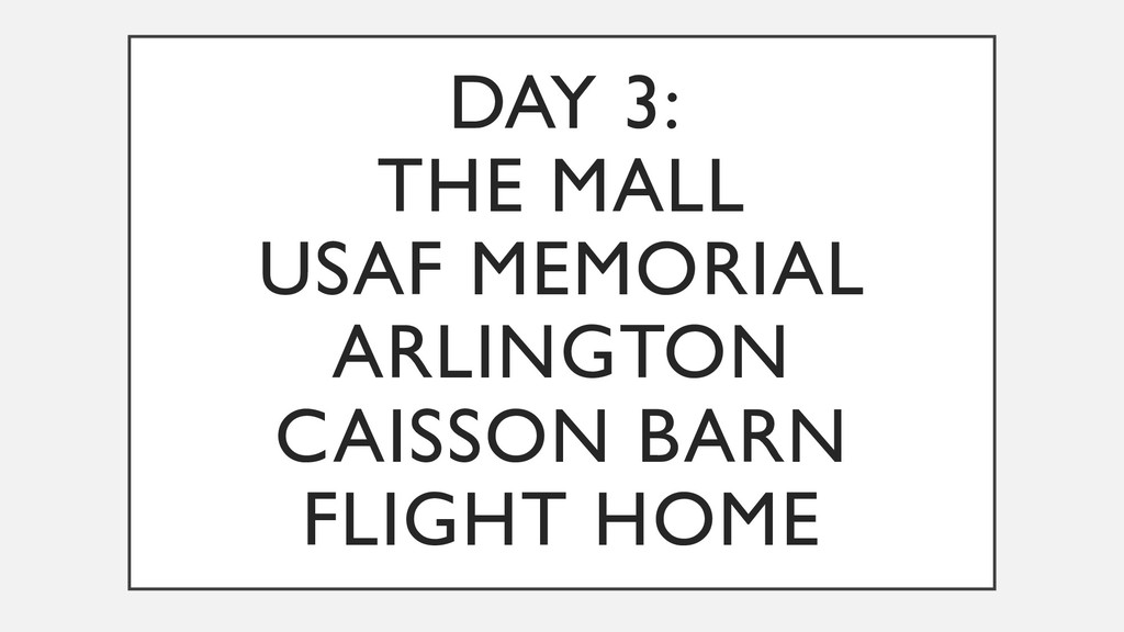 DAY 3: THE MALL USAF MEMORIAL ARLINGTON CAISSON...