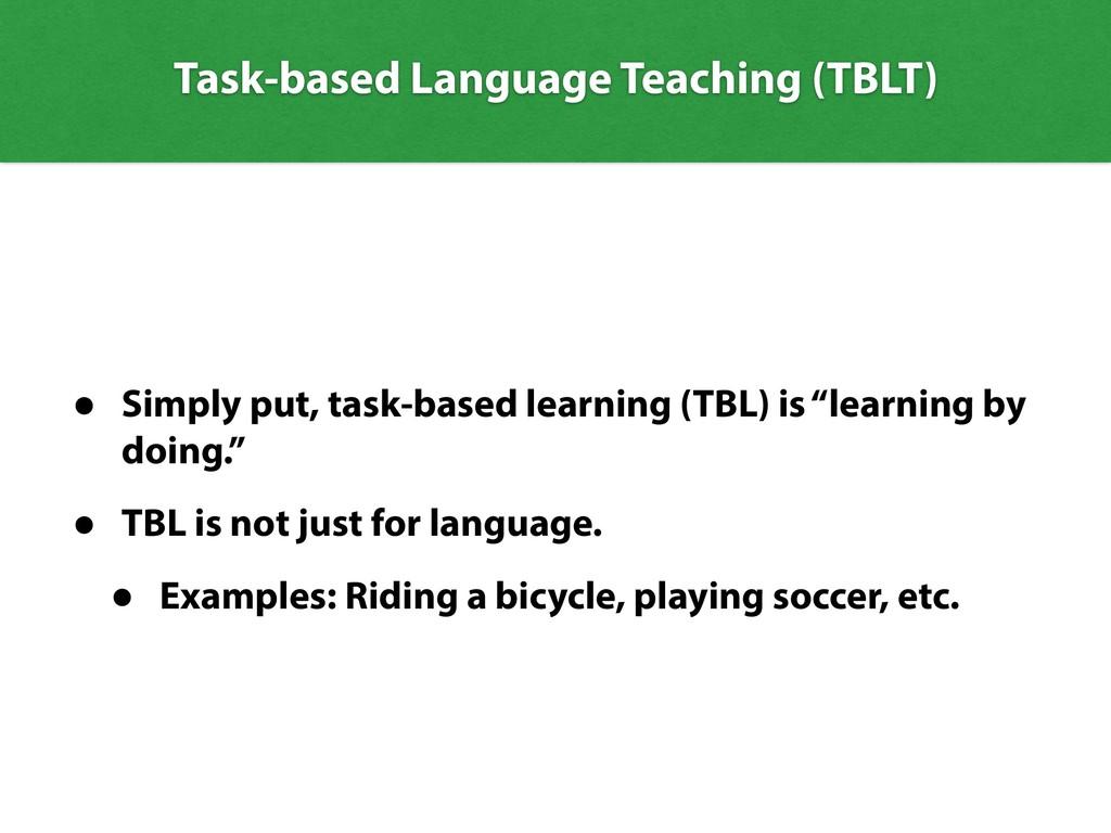 Task-based Language Teaching (TBLT) • Simply pu...
