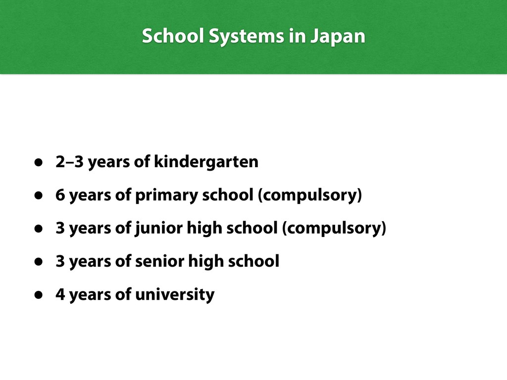 School Systems in Japan • 2–3 years of kinderga...