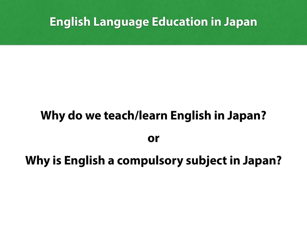 English Language Education in Japan Why do we t...