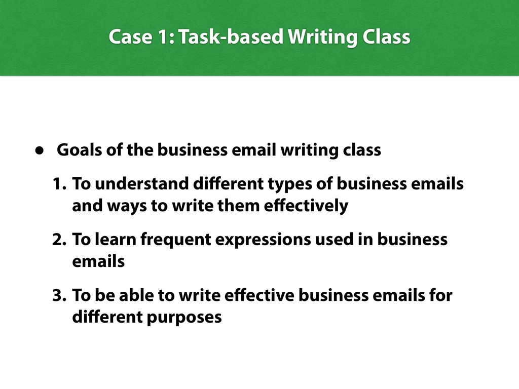 Case 1: Task-based Writing Class • Goals of the...