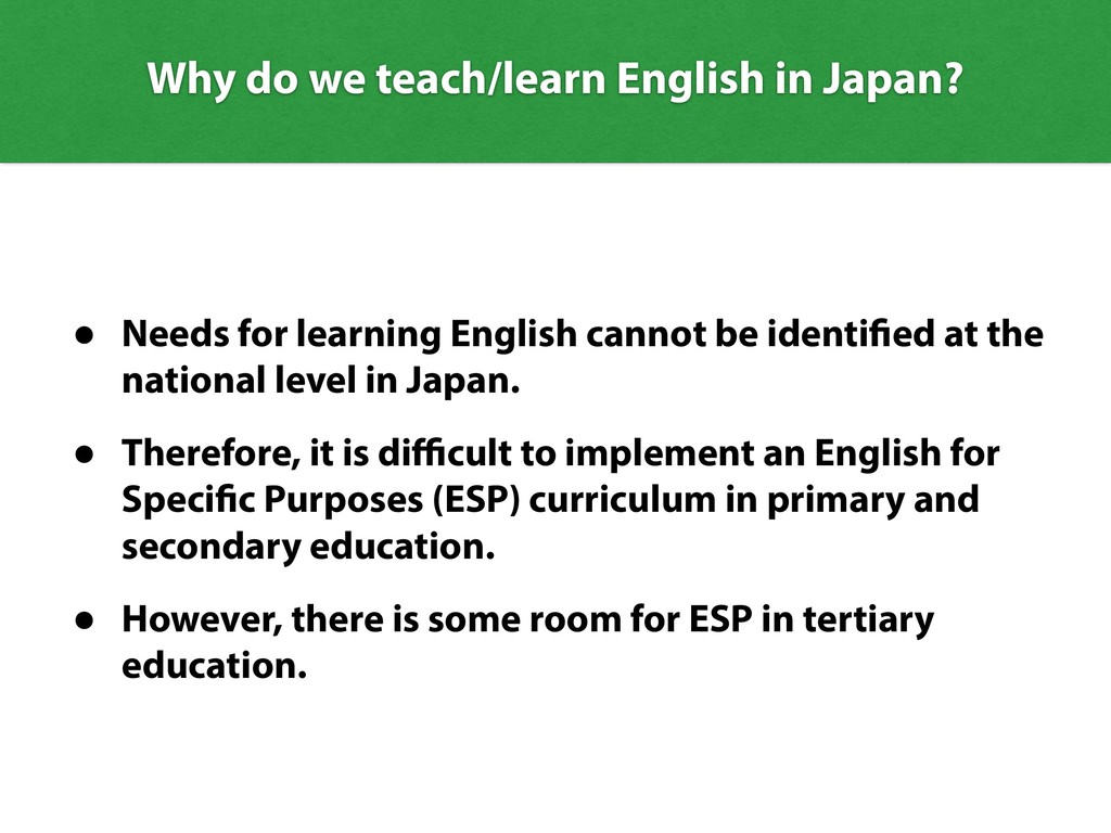 Why do we teach/learn English in Japan? • Needs...